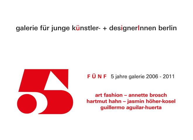 5 jahre galerie 2006-2011 art fashion, annette brosch, hartmut hahn, jasmin höher-kosel, guillermo aguilar-huerta